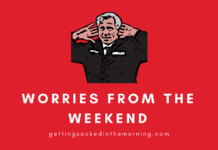 Worries from the Weekend